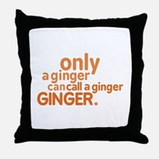 Only a ginger Throw Pillow