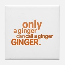 Only a ginger Tile Coaster