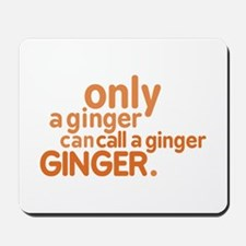 Only a ginger Mousepad