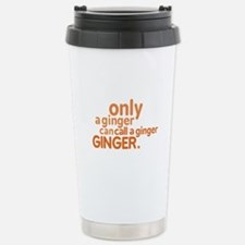 Only a ginger Stainless Steel Travel Mug