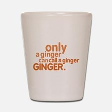 Only a ginger Shot Glass