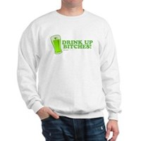 St Patrick's Drink Up Bitches Sweatshirt