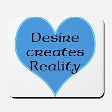 Desire Creates Reality Mousepad
