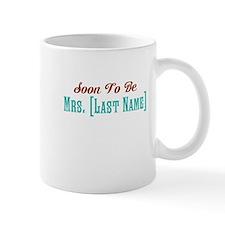 Custom Soon To Be Mrs. Mug