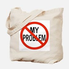 It's Not My Problem! Tote Bag