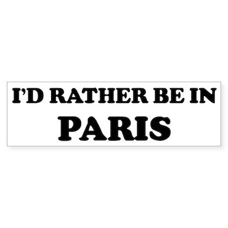 Rather be in Paris Bumper Sticker