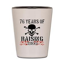 76 years of raising hell Shot Glass