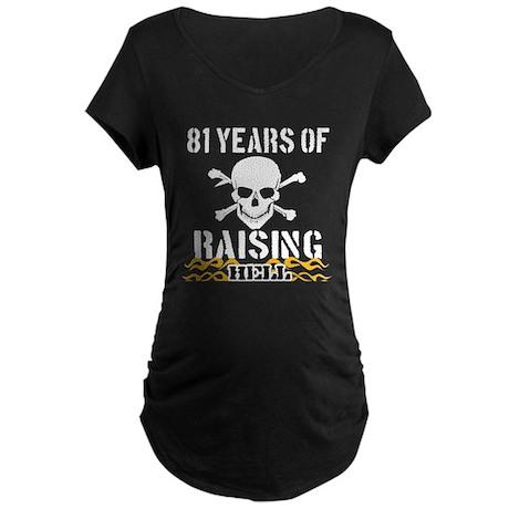 81 years of raising hell Maternity Dark T-Shirt