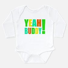 Yeah Buddy! (multi) Long Sleeve Infant Bodysuit