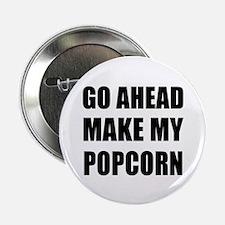 "Make My Popcorn 2.25"" Button"
