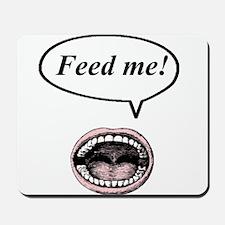 feed me! Mousepad