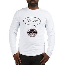 never! Long Sleeve T-Shirt