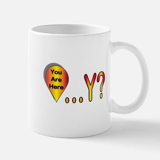You Are Here... Why? Mug