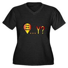 You Are Here... Why? Women's Plus Size V-Neck Dark