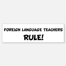 FOREIGN LANGUAGE TEACHERS Rul Bumper Bumper Bumper Sticker