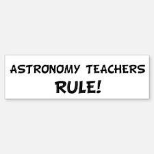 ASTRONOMY TEACHERS Rule! Bumper Bumper Bumper Sticker