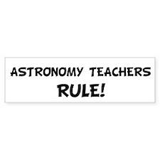 ASTRONOMY TEACHERS Rule! Bumper Stickers