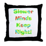 Slower Minds Keep Right Gifts Throw Pillow