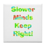 Slower Minds Keep Right Gifts Tile Coaster