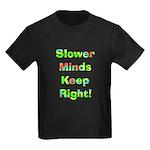 Slower Minds Keep Right Gifts Kids Dark T-Shirt