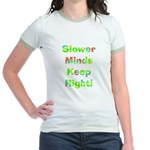 Slower Minds Keep Right Gifts Jr. Ringer T-Shirt