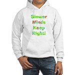 Slower Minds Keep Right Gifts Hooded Sweatshirt