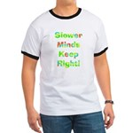 Slower Minds Keep Right Gifts Ringer T