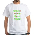 Slower Minds Keep Right Gifts White T-Shirt