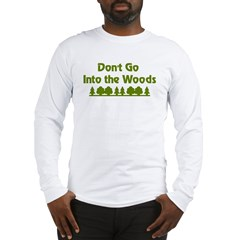 Don't Go Into Woods Long Sleeve T-Shirt