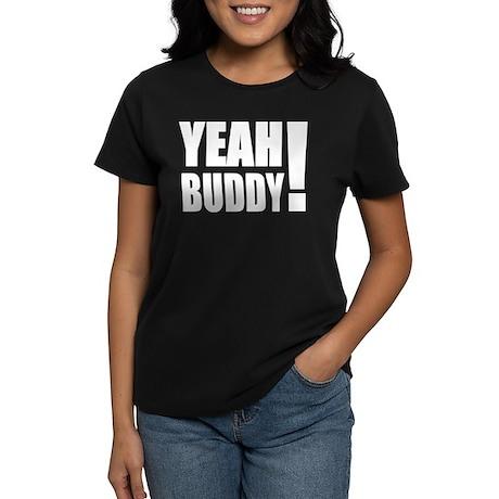 Yeah Buddy! (White) Women's Dark T-Shirt