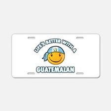Life's better with a Guatemalan Aluminum License P