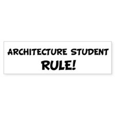 ARCHITECTURE STUDENT Rule! Bumper Bumper Sticker