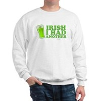 Irish I Had Another Sweatshirt