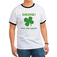 Drink Till Yer Green Ringer T
