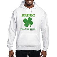 Drink Till Yer Green Hooded Sweatshirt