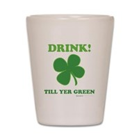 Drink Till Yer Green Shot Glass