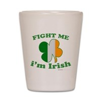 Fight Me Im Irish Clover Flag Shot Glass
