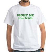 Fight Me Im Irish White T-Shirt