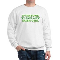 Everyone Loves An Irish Girl Sweatshirt
