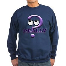 Really? Sweatshirt
