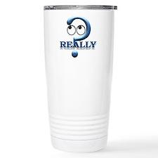 Really? Travel Coffee Mug
