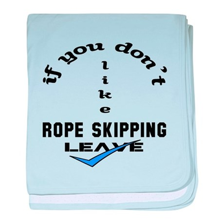 If you don't like Rope Skipping Leave baby blanket