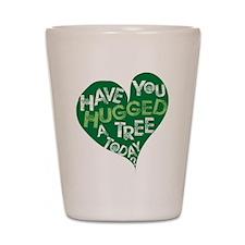 Have You Hugged a Tree Shot Glass