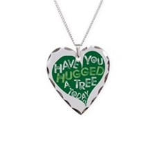 Have You Hugged a Tree Necklace Heart Charm