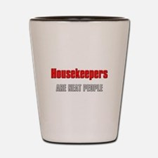Housekeepers are Neat People Shot Glass