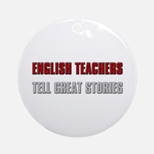 English Teachers Tell Great S Ornament (Round)