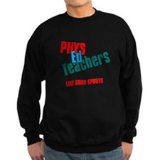 Phys Ed Teachers Sweatshirt