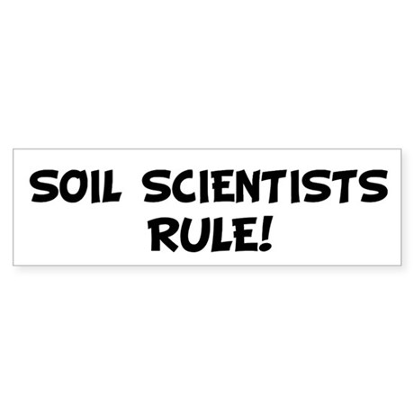 SOIL SCIENTISTS Rule! Bumper Sticker