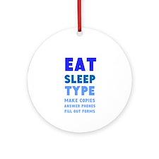 Eat Sleep Type Ornament (Round)