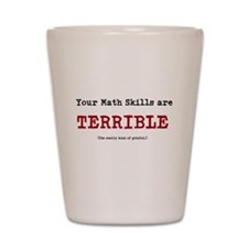 Your math skills are TERRIBLE Shot Glass